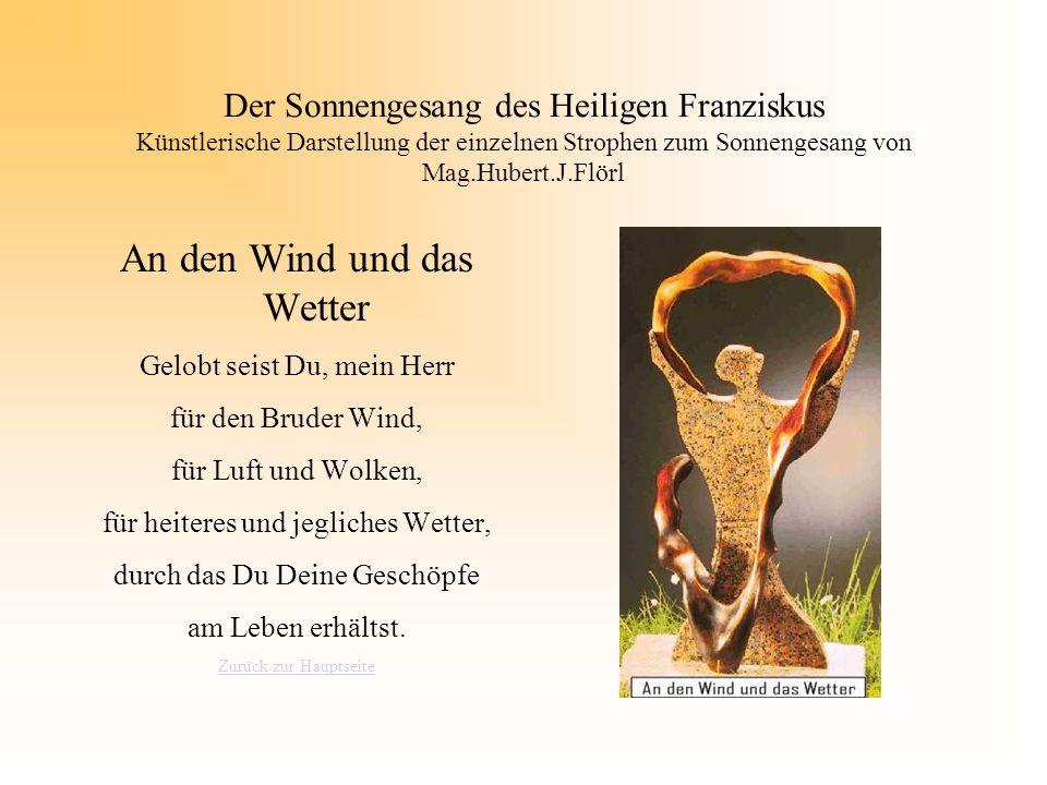 Der Sonnengesang des Heiligen Franziskus Künstlerische Darstellung der einzelnen Strophen zum Sonnengesang von Mag.Hubert.J.Flörl An den Wind und das