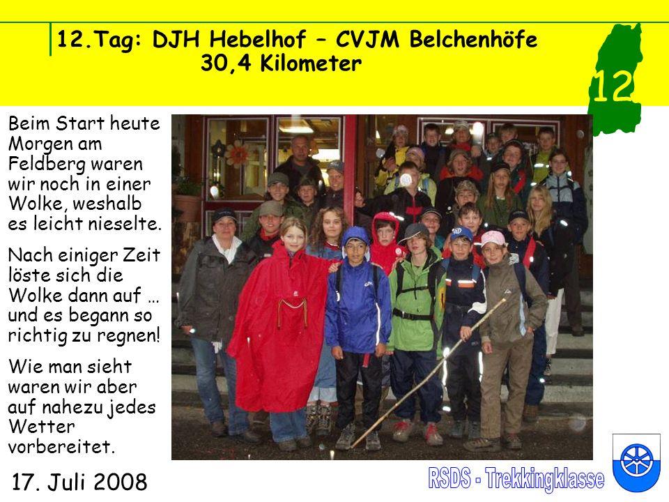 12.Tag: DJH Hebelhof – CVJM Belchenhöfe 30,4 Kilometer 17. Juli 2008 12 Beim Start heute Morgen am Feldberg waren wir noch in einer Wolke, weshalb es