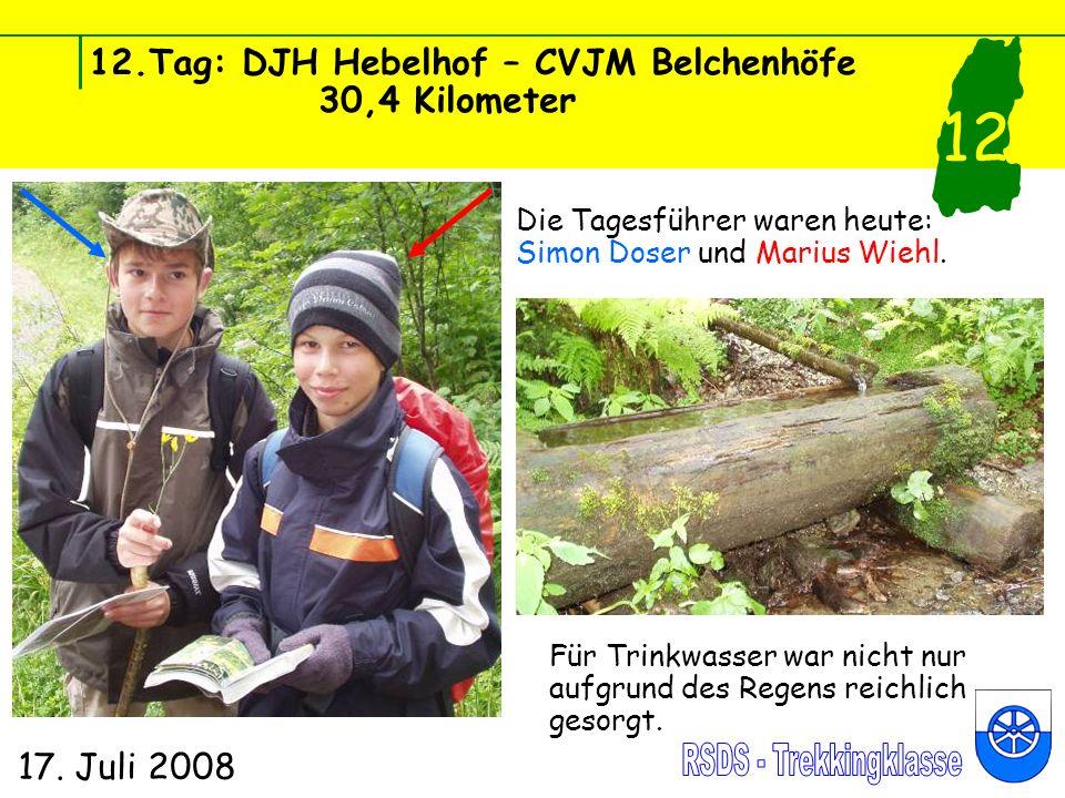 12.Tag: DJH Hebelhof – CVJM Belchenhöfe 30,4 Kilometer 17. Juli 2008 12 Die Tagesführer waren heute: Simon Doser und Marius Wiehl. Für Trinkwasser war