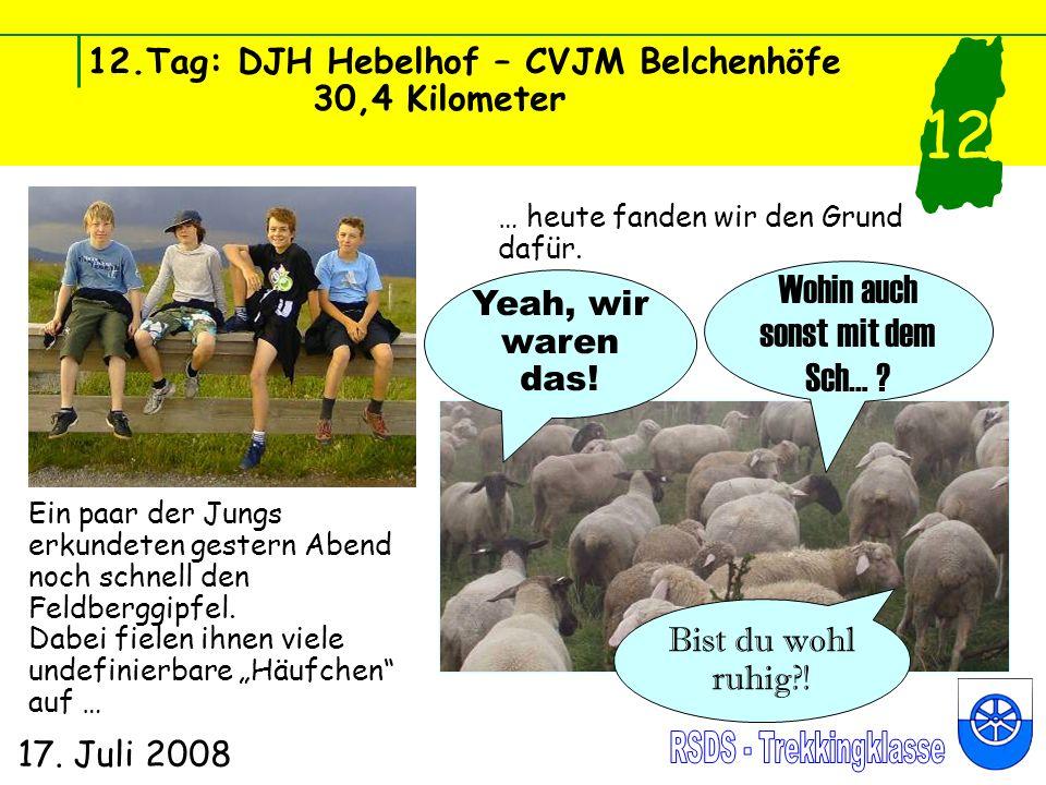 12.Tag: DJH Hebelhof – CVJM Belchenhöfe 30,4 Kilometer 17. Juli 2008 12 Ein paar der Jungs erkundeten gestern Abend noch schnell den Feldberggipfel. D