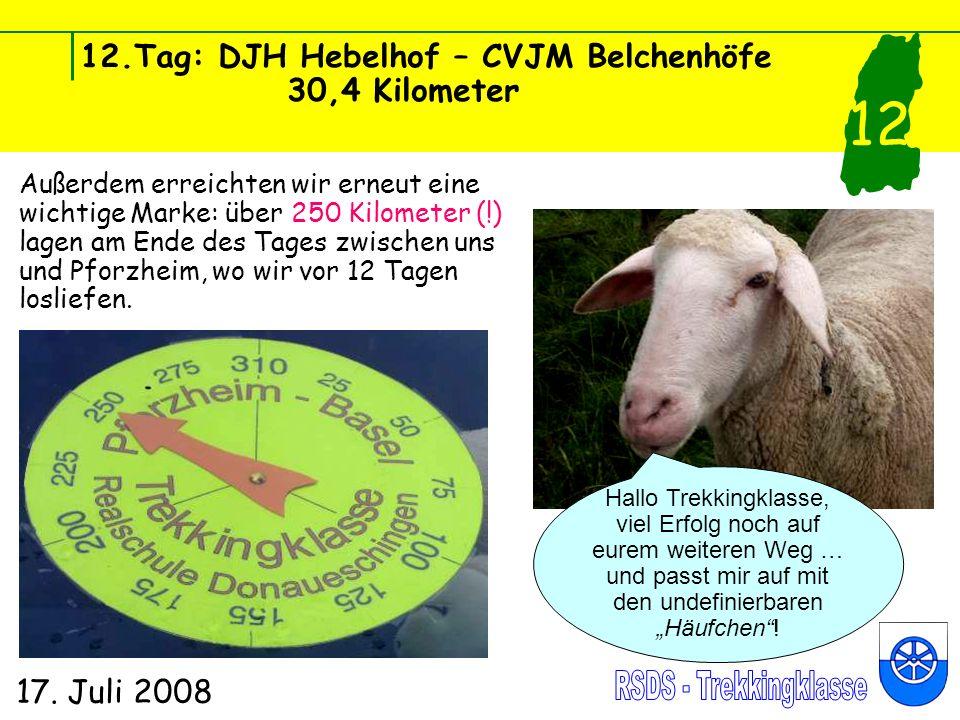 12.Tag: DJH Hebelhof – CVJM Belchenhöfe 30,4 Kilometer 17. Juli 2008 12 Außerdem erreichten wir erneut eine wichtige Marke: über 250 Kilometer (!) lag