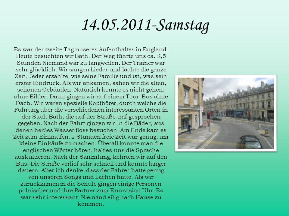 14.05.2011-Samstag Es war der zweite Tag unseres Aufenthaltes in England. Heute besuchten wir Bath. Der Weg führte uns ca. 2,5 Stunden Niemand war zu