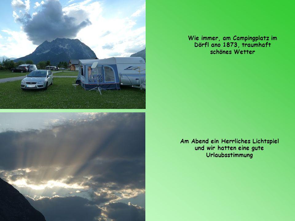 Wie immer, am Campingplatz im Dörfl ano 1873, traumhaft schönes Wetter Am Abend ein Herrliches Lichtspiel und wir hatten eine gute Urlaubsstimmung