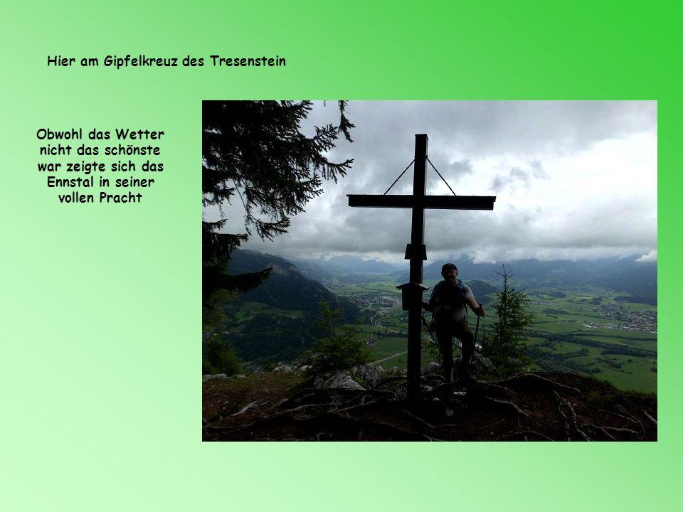 Weiter ging es dann Wir wollte ja auch noch auf den Tresenstein, zum Ennstalblick