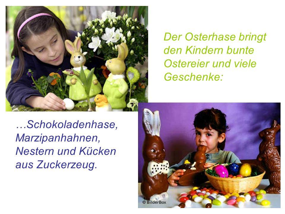Der Osterhase bringt den Kindern bunte Ostereier und viele Geschenke: …Schokoladenhase, Marzipanhahnen, Nestern und Kücken aus Zuckerzeug.