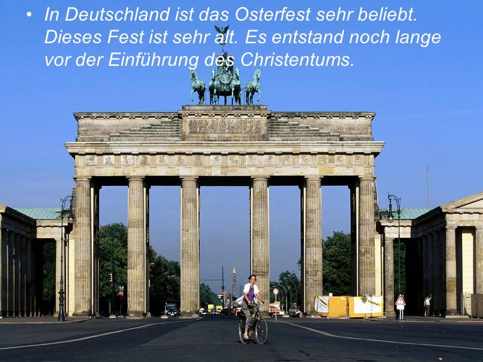 In Deutschland ist das Osterfest sehr beliebt. Dieses Fest ist sehr alt. Es entstand noch lange vor der Einführung des Christentums.