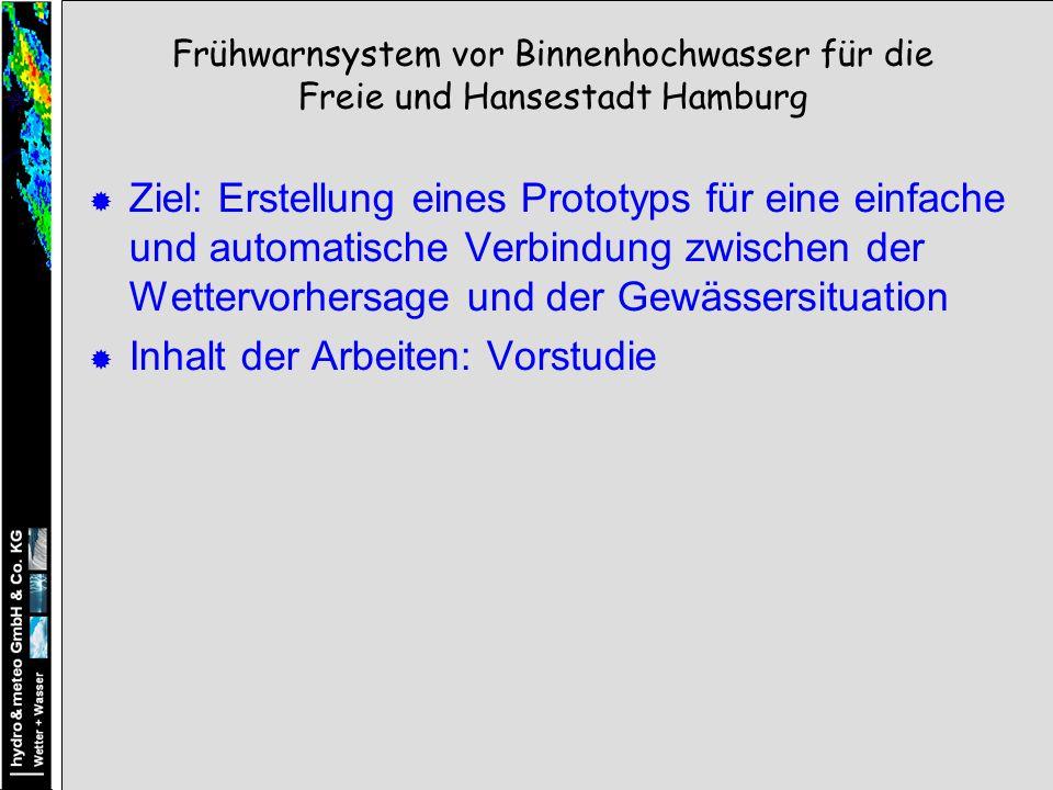 Ziel: Erstellung eines Prototyps für eine einfache und automatische Verbindung zwischen der Wettervorhersage und der Gewässersituation Inhalt der Arbeiten: Vorstudie Frühwarnsystem vor Binnenhochwasser für die Freie und Hansestadt Hamburg