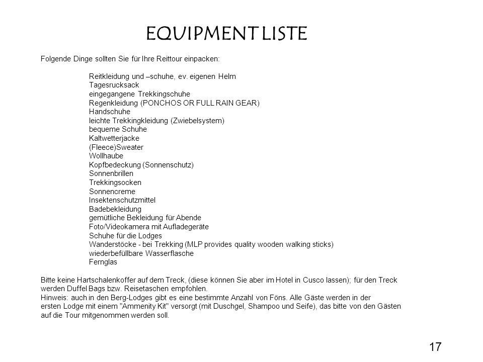 EQUIPMENT LISTE Folgende Dinge sollten Sie für Ihre Reittour einpacken: Reitkleidung und –schuhe, ev.