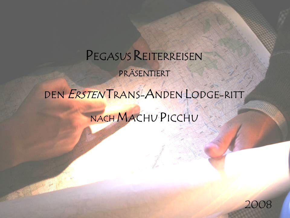 P EGASUS R EITERREISEN PRÄSENTIERT DEN E RSTEN T RANS- A NDEN L ODGE-RITT NACH M ACHU P ICCHU 2008