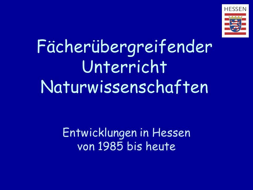 Fächerübergreifender Unterricht Naturwissenschaften Entwicklungen in Hessen von 1985 bis heute