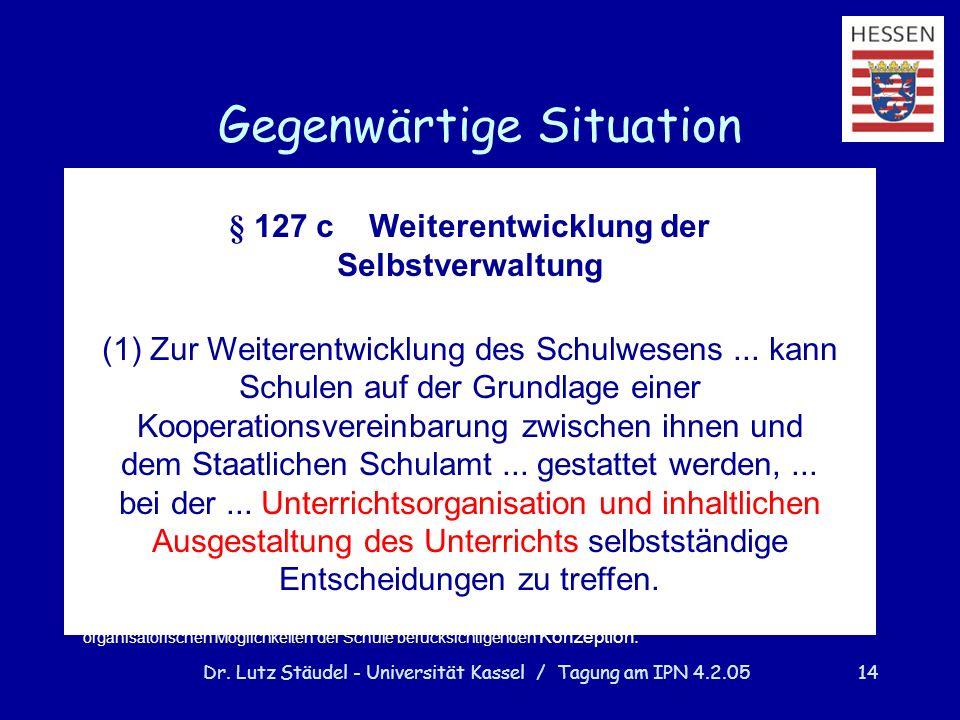 Dr. Lutz Stäudel - Universität Kassel / Tagung am IPN 4.2.0514 Gegenwärtige Situation Hessisches Schulgesetz (- HSchG - ) in der Fassung vom 29. Novem