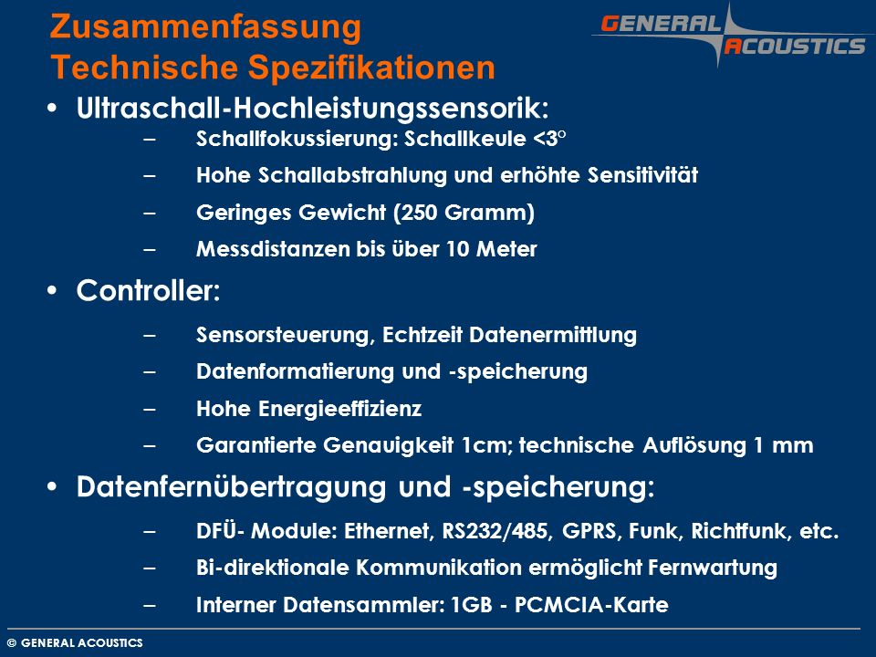 GENERAL ACOUSTICS © Zusammenfassung Technische Spezifikationen Ultraschall-Hochleistungssensorik: – Schallfokussierung: Schallkeule <3° – Hohe Schalla