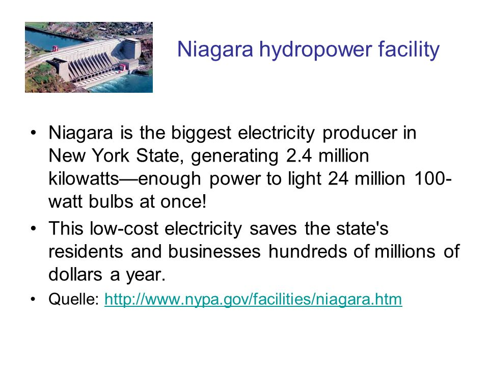 Niagara hydropower facility Niagara is the biggest electricity producer in New York State, generating 2.4 million kilowattsenough power to light 24 mi