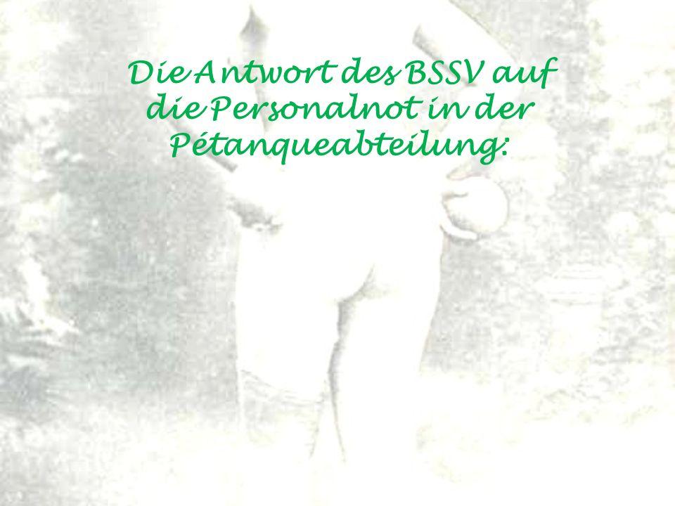 Die Antwort des BSSV auf die Personalnot in der Pétanqueabteilung: