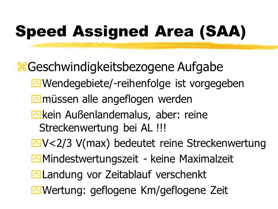 Speed Assigned Area (SAA) zGeschwindigkeitsbezogene Aufgabe yWendegebiete/-reihenfolge ist vorgegeben ymüssen alle angeflogen werden ykein Außenlandemalus, aber: reine Streckenwertung bei AL !!.