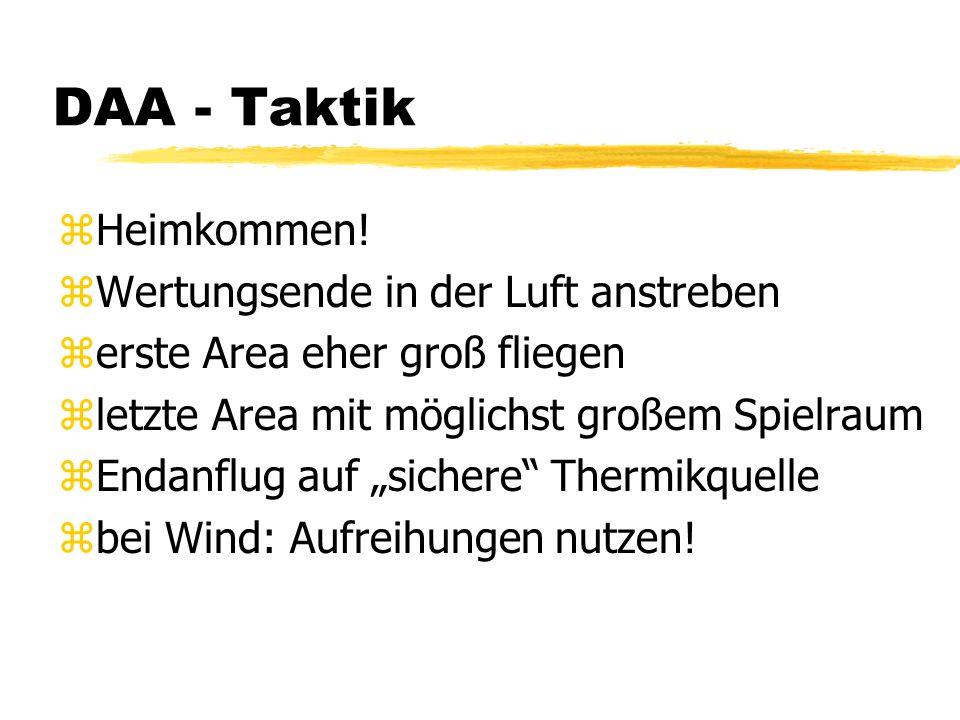 DAA - Taktik zHeimkommen! zWertungsende in der Luft anstreben zerste Area eher groß fliegen zletzte Area mit möglichst großem Spielraum zEndanflug auf