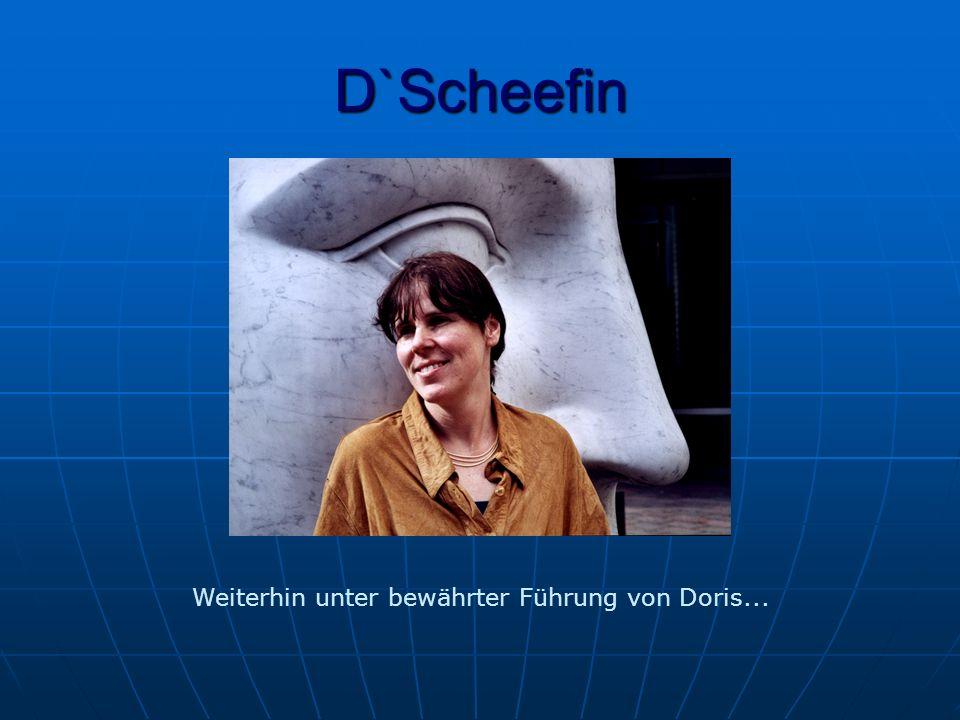D`Scheefin Weiterhin unter bewährter Führung von Doris...