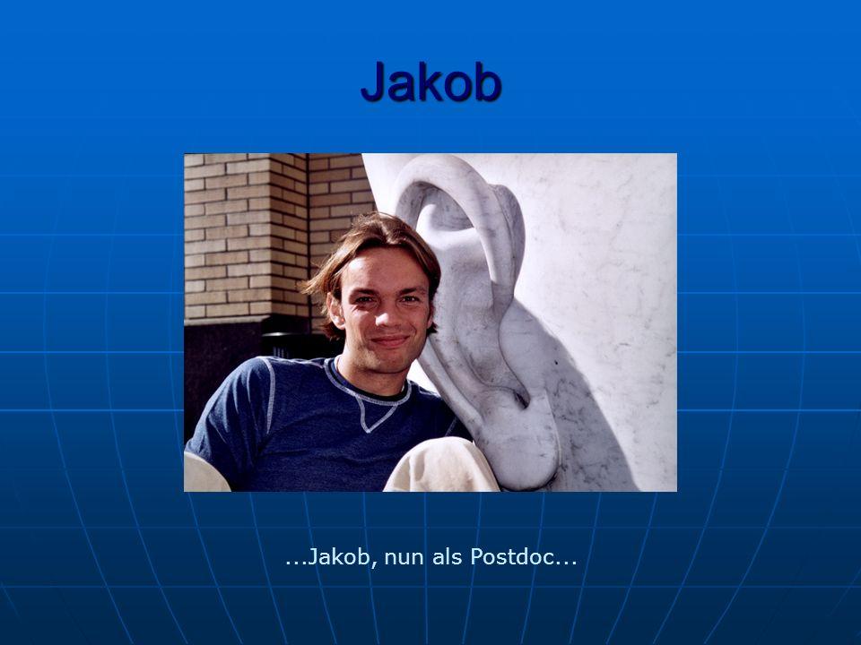 Jakob...Jakob, nun als Postdoc...