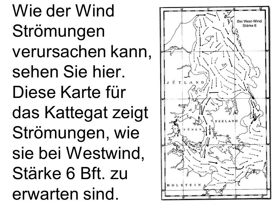 13 Wie der Wind Strömungen verursachen kann, sehen Sie hier. Diese Karte für das Kattegat zeigt Strömungen, wie sie bei Westwind, Stärke 6 Bft. zu erw