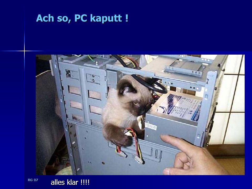 RG 07 Ach so, PC kaputt ! alles klar !!!!