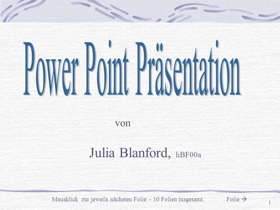 1 von Julia Blanford, hBF00a Mausklick zur jeweils nächsten Folie - 10 Folien insgesamt. Folie