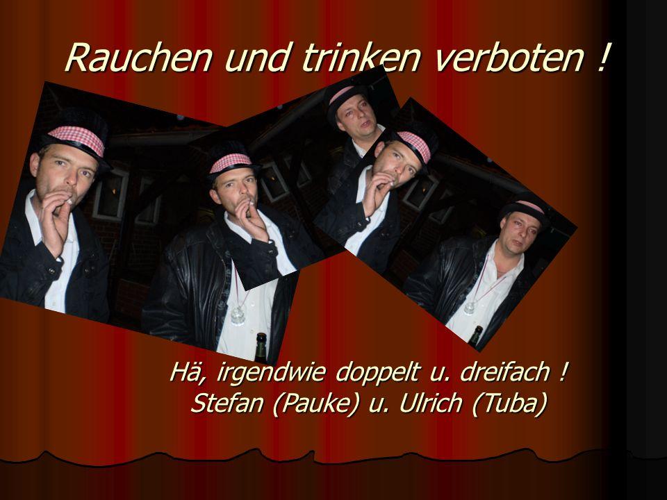Rauchen und trinken verboten ! Hä, irgendwie doppelt u. dreifach ! Stefan (Pauke) u. Ulrich (Tuba)