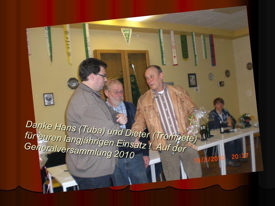 Danke Hans (Tuba) und Dieter (Trompete) für euren langjährigen Einsatz ! Auf der Generalversammlung 2010