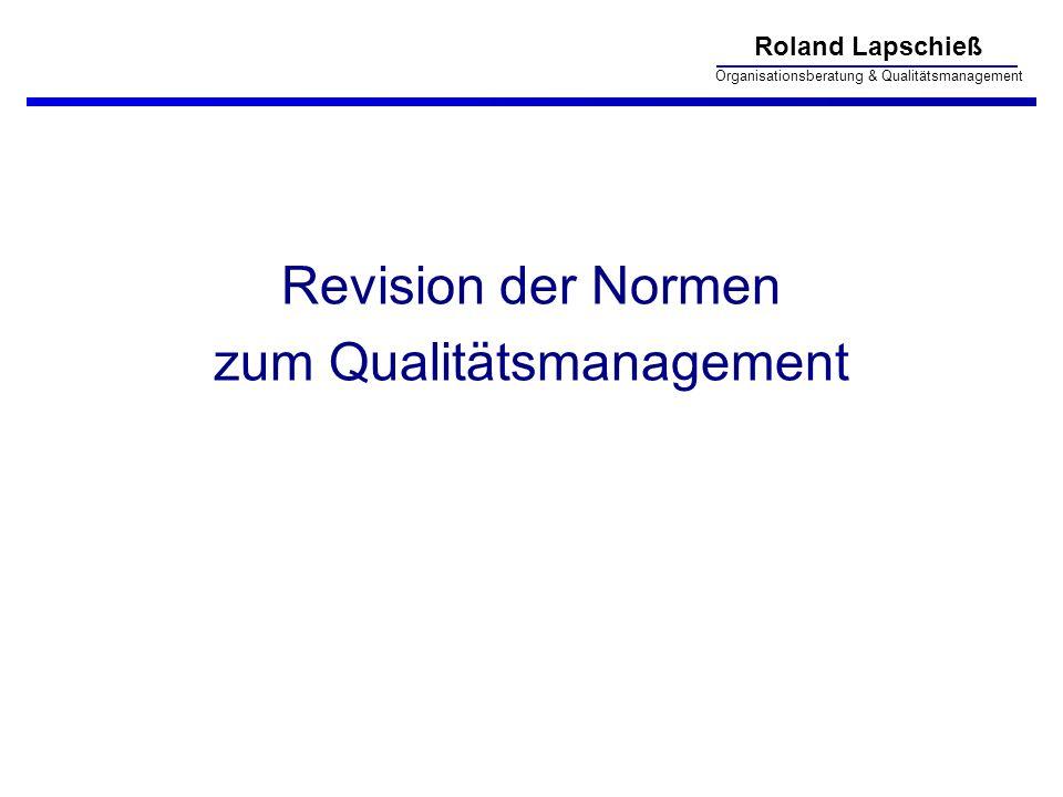 Roland Lapschieß Organisationsberatung & Qualitätsmanagement Revision der Normen zum Qualitätsmanagement