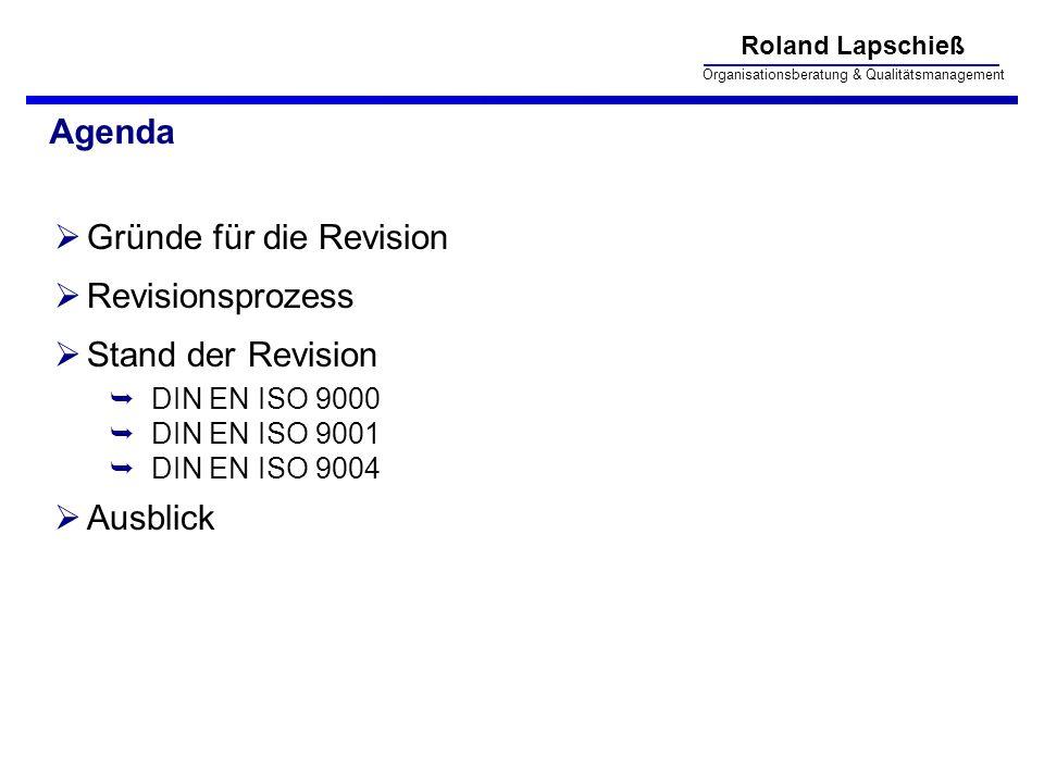 Roland Lapschieß Organisationsberatung & Qualitätsmanagement Agenda Gründe für die Revision Revisionsprozess Stand der Revision DIN EN ISO 9000 DIN EN ISO 9001 DIN EN ISO 9004 Ausblick