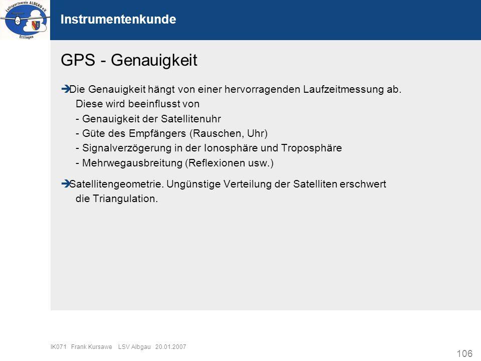 106 IK071 Frank Kursawe LSV Albgau 20.01.2007 Instrumentenkunde GPS - Genauigkeit Die Genauigkeit hängt von einer hervorragenden Laufzeitmessung ab. D