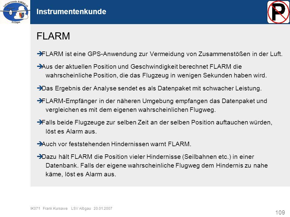 109 IK071 Frank Kursawe LSV Albgau 20.01.2007 Instrumentenkunde FLARM ist eine GPS-Anwendung zur Vermeidung von Zusammenstößen in der Luft. Aus der ak