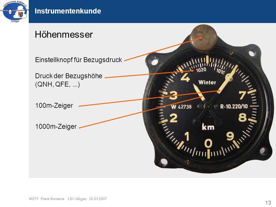 13 IK071 Frank Kursawe LSV Albgau 20.01.2007 Instrumentenkunde Druck der Bezugshöhe (QNH, QFE,...) Einstellknopf für Bezugsdruck 100m-Zeiger 1000m-Zei