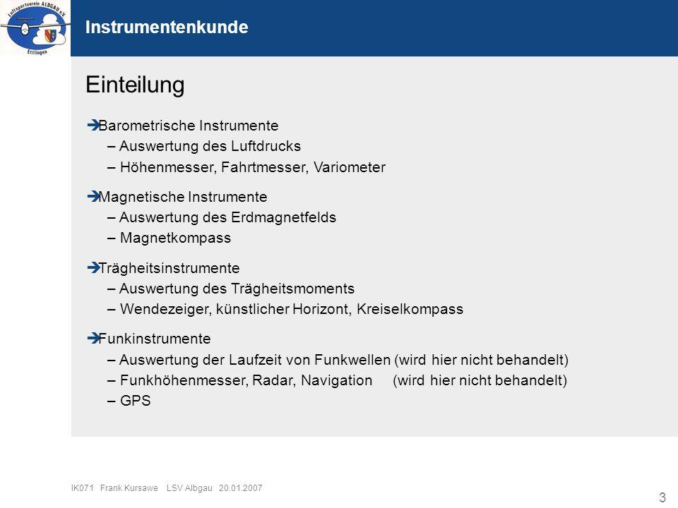 3 IK071 Frank Kursawe LSV Albgau 20.01.2007 Instrumentenkunde Einteilung Barometrische Instrumente – Auswertung des Luftdrucks – Höhenmesser, Fahrtmes