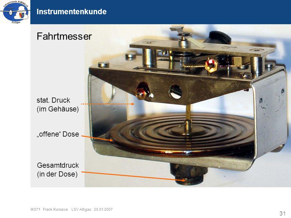 31 IK071 Frank Kursawe LSV Albgau 20.01.2007 Instrumentenkunde Fahrtmesser offene Dose stat. Druck (im Gehäuse) Gesamtdruck (in der Dose)