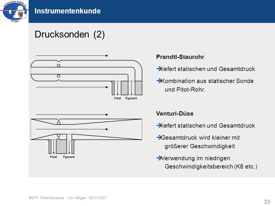 33 IK071 Frank Kursawe LSV Albgau 20.01.2007 Instrumentenkunde Drucksonden (2) Prandtl-Staurohr liefert statischen und Gesamtdruck Kombination aus sta