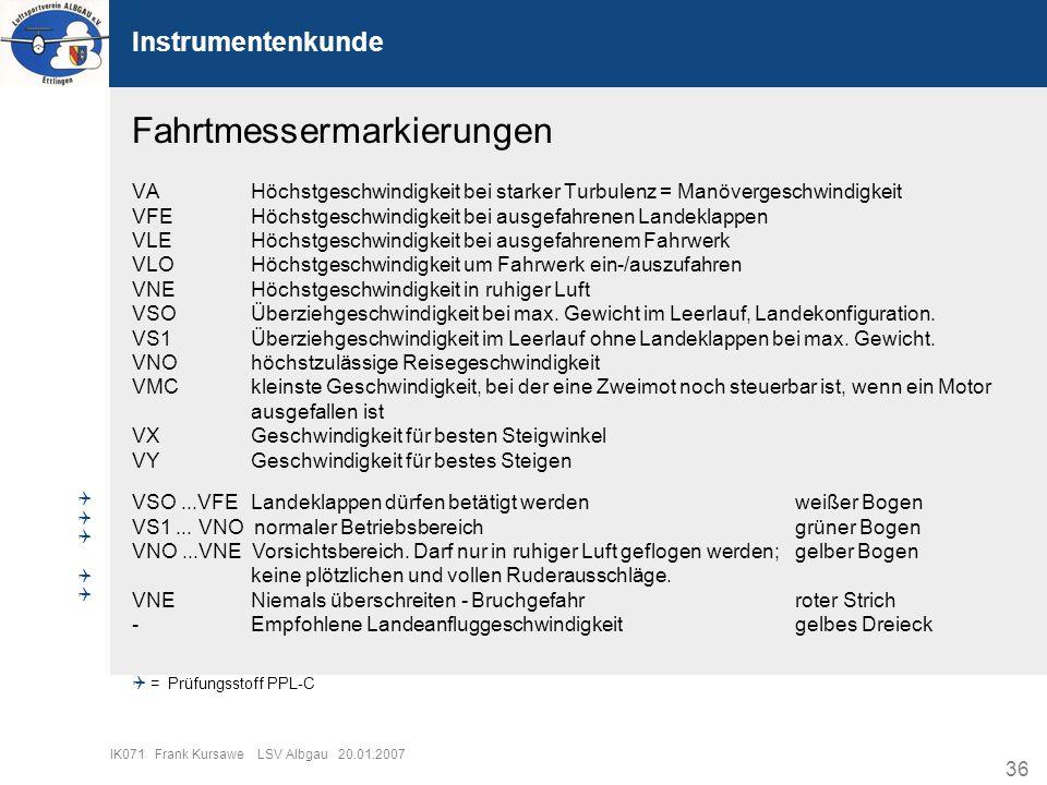 36 IK071 Frank Kursawe LSV Albgau 20.01.2007 Instrumentenkunde Fahrtmessermarkierungen VA Höchstgeschwindigkeit bei starker Turbulenz = Manövergeschwi