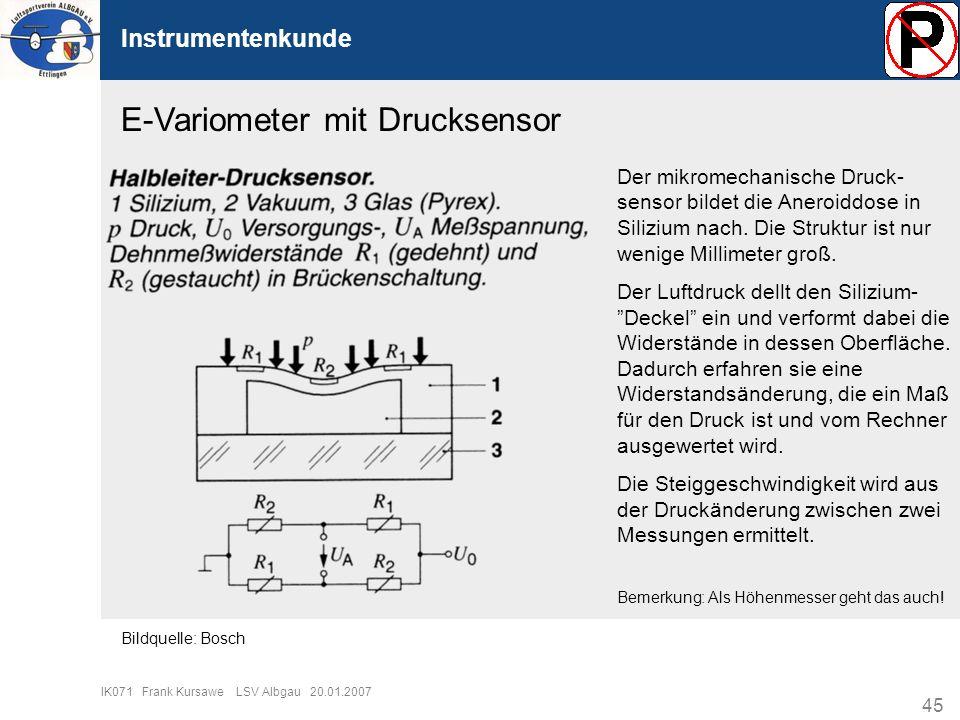 45 IK071 Frank Kursawe LSV Albgau 20.01.2007 Instrumentenkunde E-Variometer mit Drucksensor Der mikromechanische Druck- sensor bildet die Aneroiddose