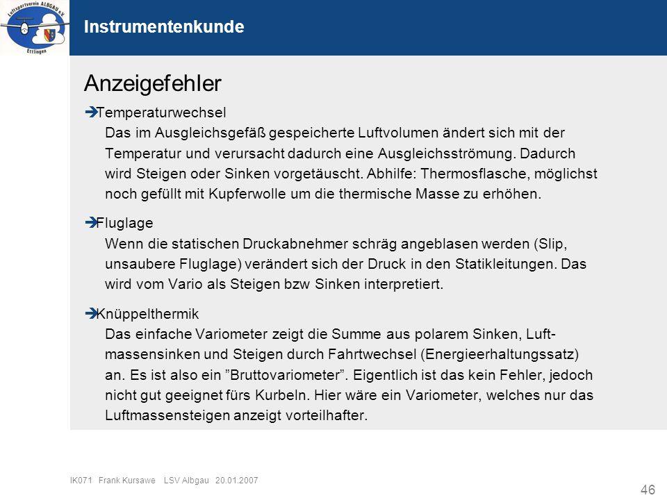 46 IK071 Frank Kursawe LSV Albgau 20.01.2007 Instrumentenkunde Anzeigefehler Temperaturwechsel Das im Ausgleichsgefäß gespeicherte Luftvolumen ändert