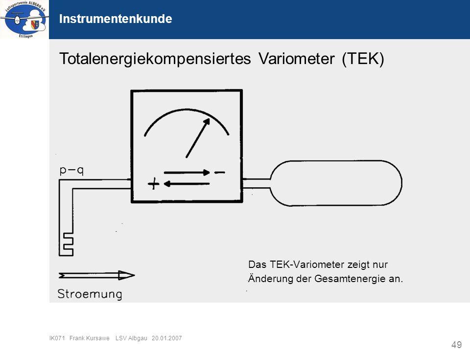 49 IK071 Frank Kursawe LSV Albgau 20.01.2007 Instrumentenkunde Totalenergiekompensiertes Variometer (TEK) Das TEK-Variometer zeigt nur Änderung der Ge
