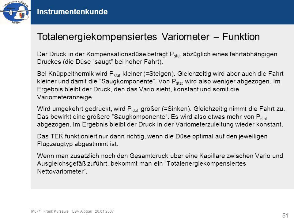 51 IK071 Frank Kursawe LSV Albgau 20.01.2007 Instrumentenkunde Totalenergiekompensiertes Variometer – Funktion Der Druck in der Kompensationsdüse betr