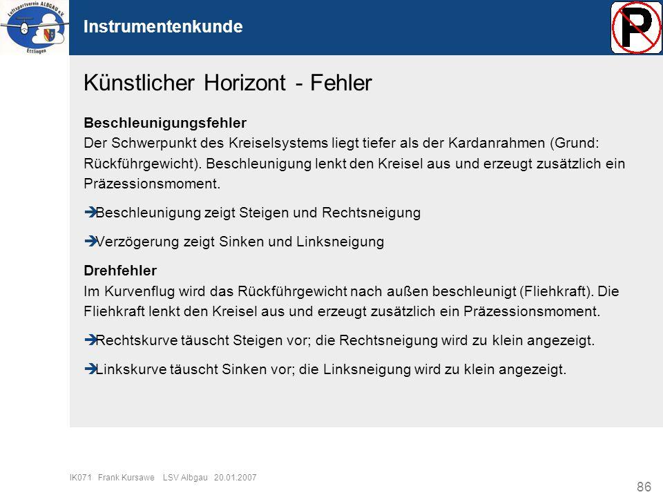 86 IK071 Frank Kursawe LSV Albgau 20.01.2007 Instrumentenkunde Künstlicher Horizont - Fehler Beschleunigungsfehler Der Schwerpunkt des Kreiselsystems