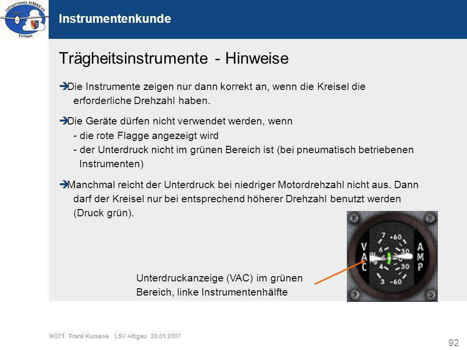 92 IK071 Frank Kursawe LSV Albgau 20.01.2007 Instrumentenkunde Trägheitsinstrumente - Hinweise Die Instrumente zeigen nur dann korrekt an, wenn die Kr
