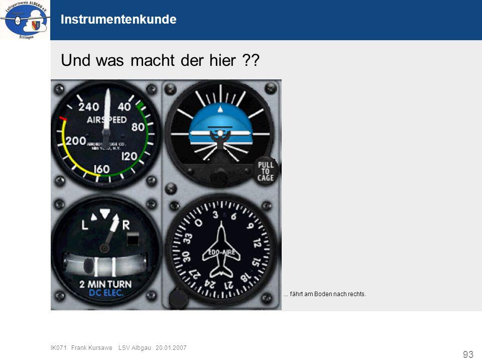93 IK071 Frank Kursawe LSV Albgau 20.01.2007 Instrumentenkunde Und was macht der hier ??... fährt am Boden nach rechts.