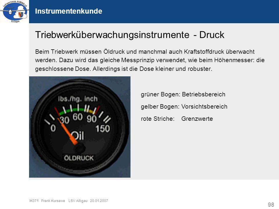 98 IK071 Frank Kursawe LSV Albgau 20.01.2007 Instrumentenkunde Triebwerküberwachungsinstrumente - Druck Beim Triebwerk müssen Öldruck und manchmal auc