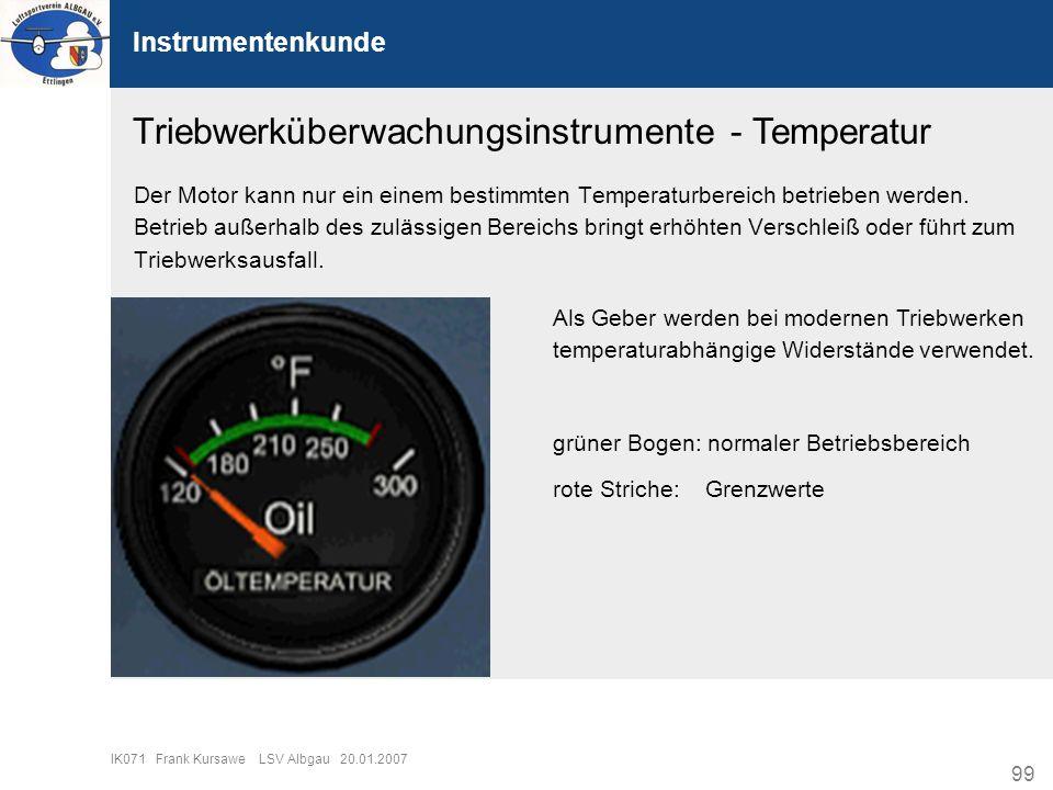 99 IK071 Frank Kursawe LSV Albgau 20.01.2007 Instrumentenkunde Triebwerküberwachungsinstrumente - Temperatur Der Motor kann nur ein einem bestimmten T