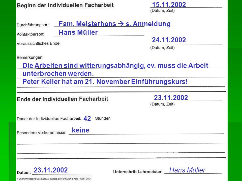 24.11.2002 15.11.2002 Hans Müller Fam. Meisterhans s. Anmeldung Die Arbeiten sind witterungsabhängig, ev. muss die Arbeit unterbrochen werden. Peter K