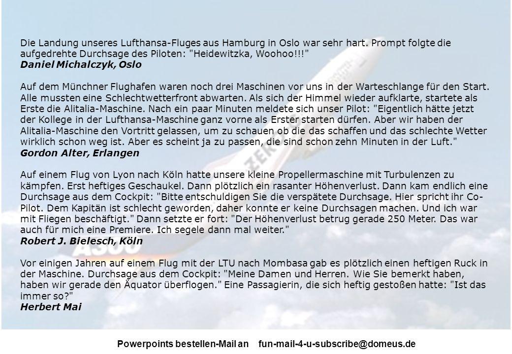 Powerpoints bestellen-Mail an fun-mail-4-u-subscribe@domeus.de Die Landung unseres Lufthansa-Fluges aus Hamburg in Oslo war sehr hart.