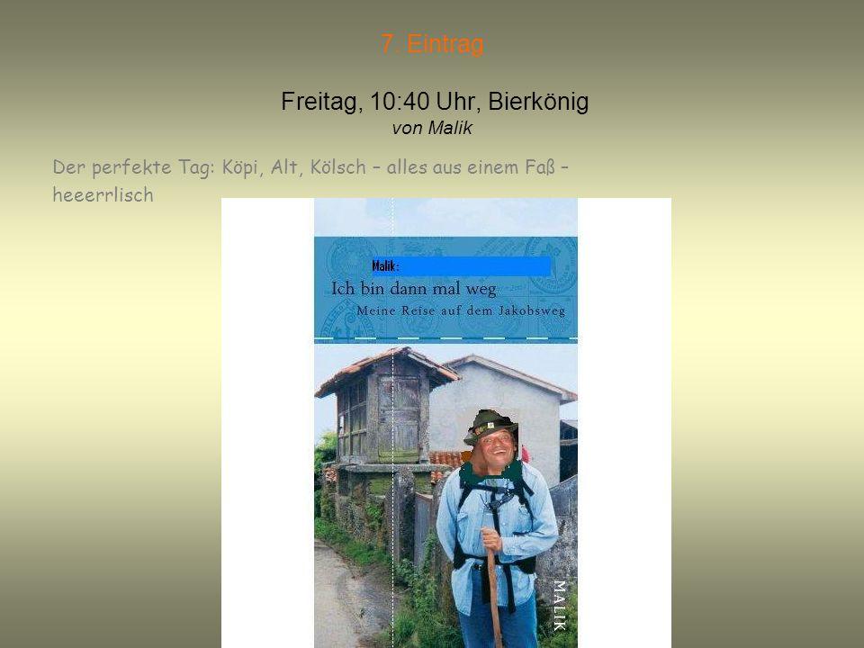 6. Eintrag Freitag, 10:20 Uhr, Bierkönig von Didi Um dat Freibier von 10:00 – 11:00 Uhr zu ordern, kann und darf man sich nur in den Müller – Grenzen