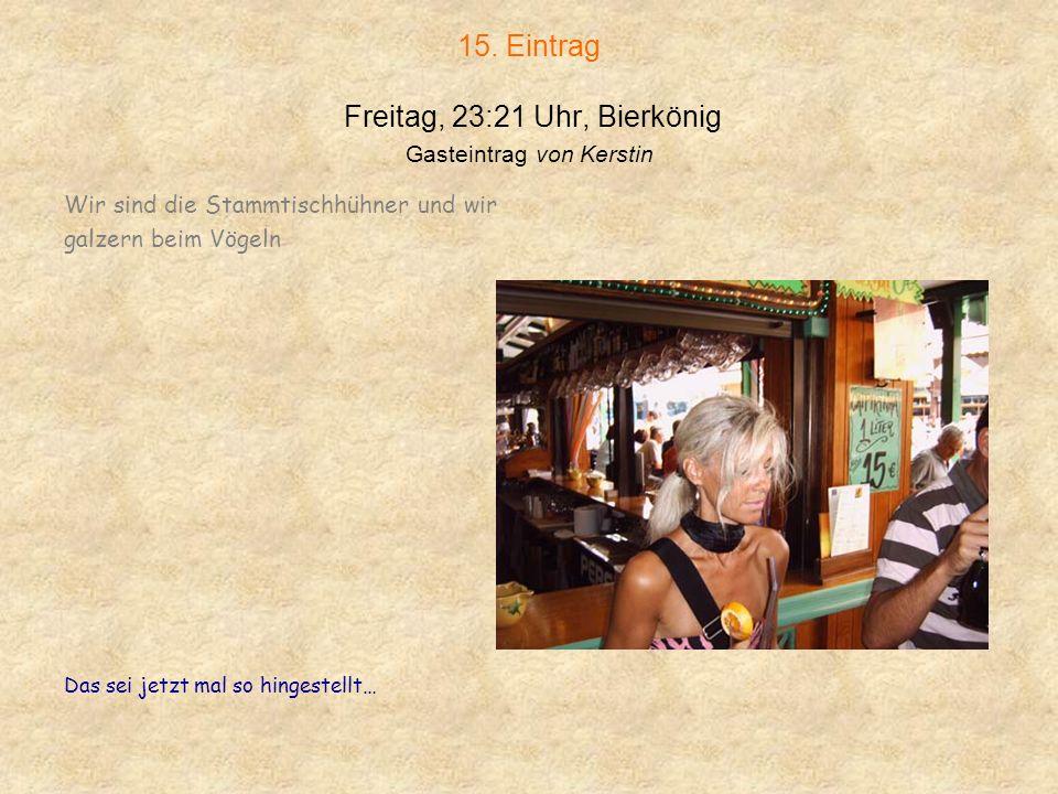14.Eintrag Freitag, 23:15 Uhr, Bierkönig Gasteintrag von Andrea II.