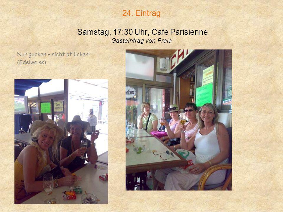 23. Eintrag Samstag, 14:00 Uhr, Cafe Parisienne Gasteintrag von Susi, Birgit, Jutti, Nani Wir sitzen hier bei Bier und Wein und zwitschern uns einen R